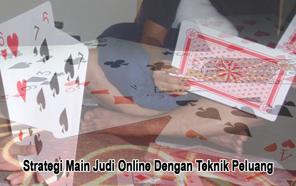 Judi Online Dengan Strategi Teknik Peluang - Judi Online BandarQQ